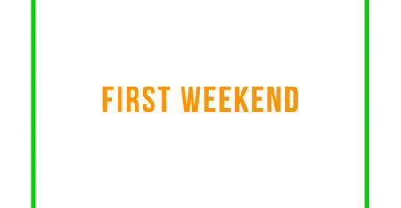 FIRST WEEKEND