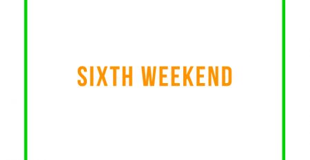 SIXTH WEEKEND